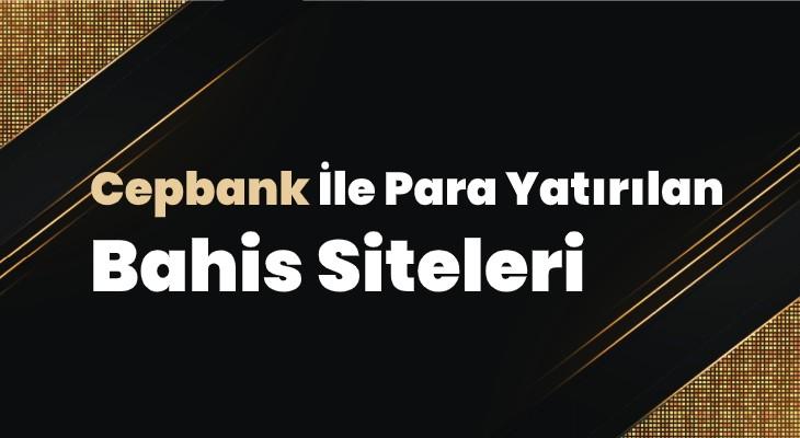 Cepbank İle Para Yatırılan Bahis Siteleri
