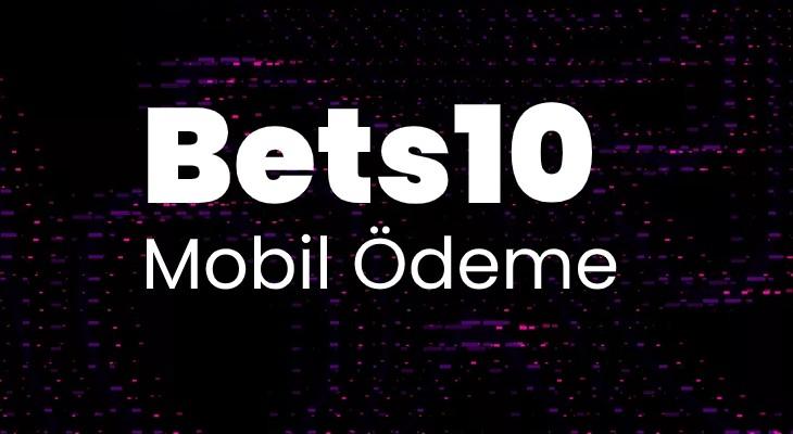 Bets10 Mobil Ödeme