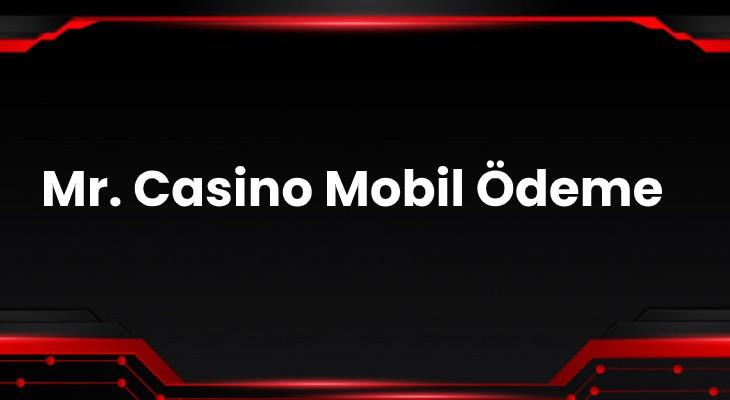 Mr. Casino Mobil Ödeme