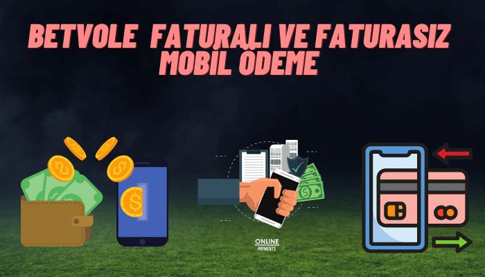 Betvole Faturalı ve Faturasız Mobil Ödeme