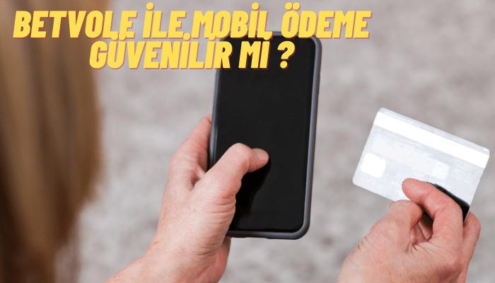 Betvole Mobil Ödeme Güvenilir mi ?