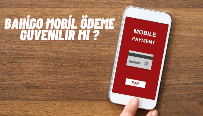 bahigo mobil ödeme güvenilir mi ?