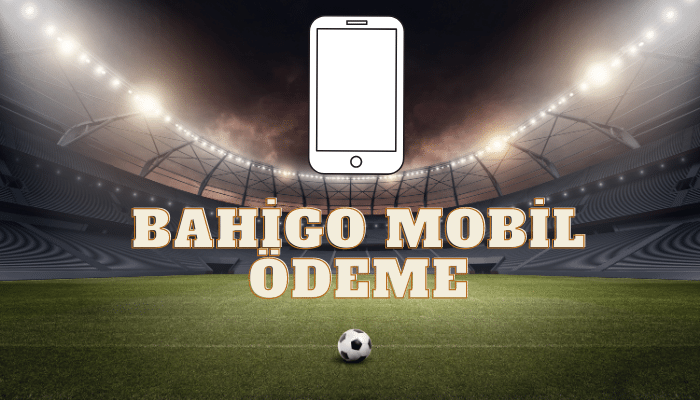 bahigo mobil ödeme