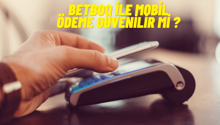 betboo mobil ödeme güvenilir mi ?