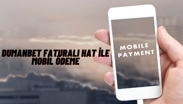 dumanbet faturalı hat ile mobil ödeme
