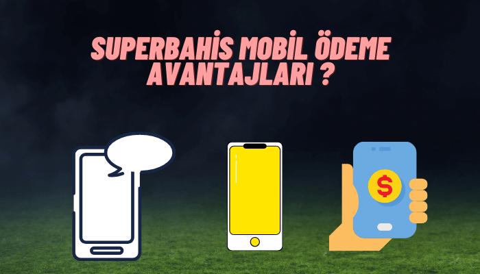 superbahis mobil ödeme avantajları